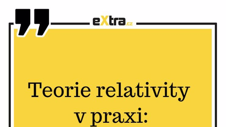 Kdo by neznal Teorii relativity v praxi